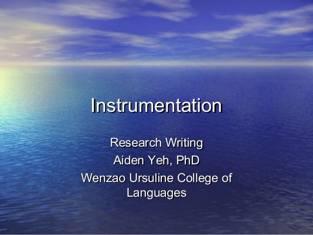 Instrumentation    Research Writing    Aiden Yeh, PhDWenzao Ursuline College of      Languages