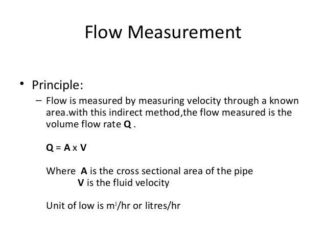 Flow Measurements • Types: – Head Type Flowmeters – Mechanical Flowmeters – Electronic Flowmeters – Mass Flowmeters
