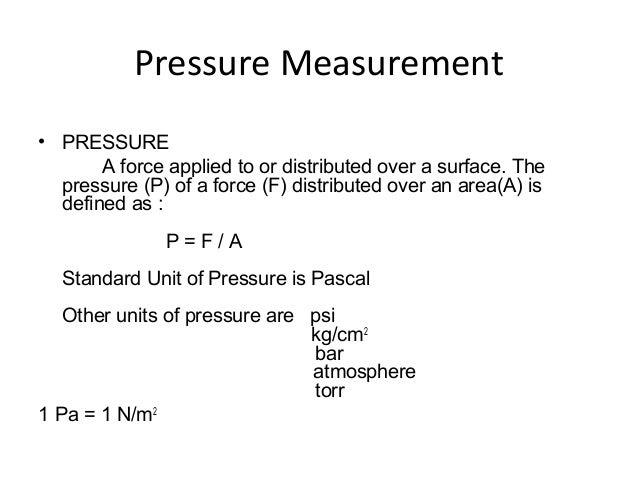 Pressure Measurement • Primary Pressure Measuring Devices: – Diaphragm – Bellows – Manometer • Pressure measurements can b...
