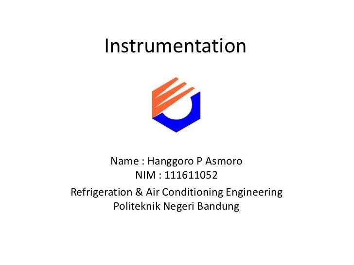Instrumentation        Name : Hanggoro P Asmoro              NIM : 111611052Refrigeration & Air Conditioning Engineering  ...