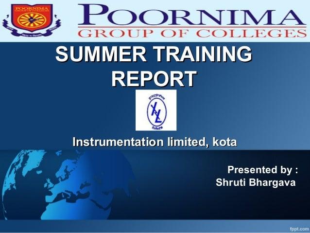 SUMMER TRAININGSUMMER TRAINING REPORTREPORT Instrumentation limited, kotaInstrumentation limited, kota Presented by : Shru...