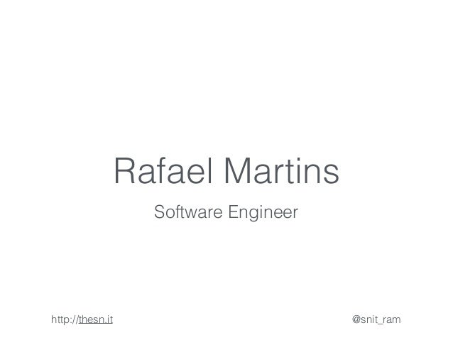 Rafael Martins  Software Engineer  http://thesn.it @snit_ram
