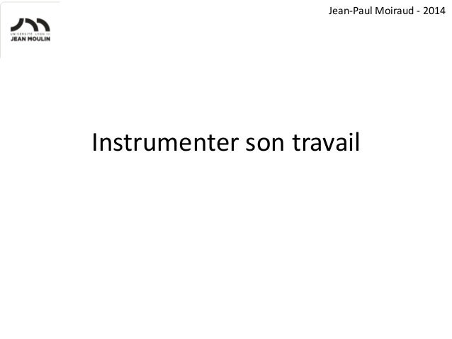 Jean-Paul Moiraud - 2014  Instrumenter son travail