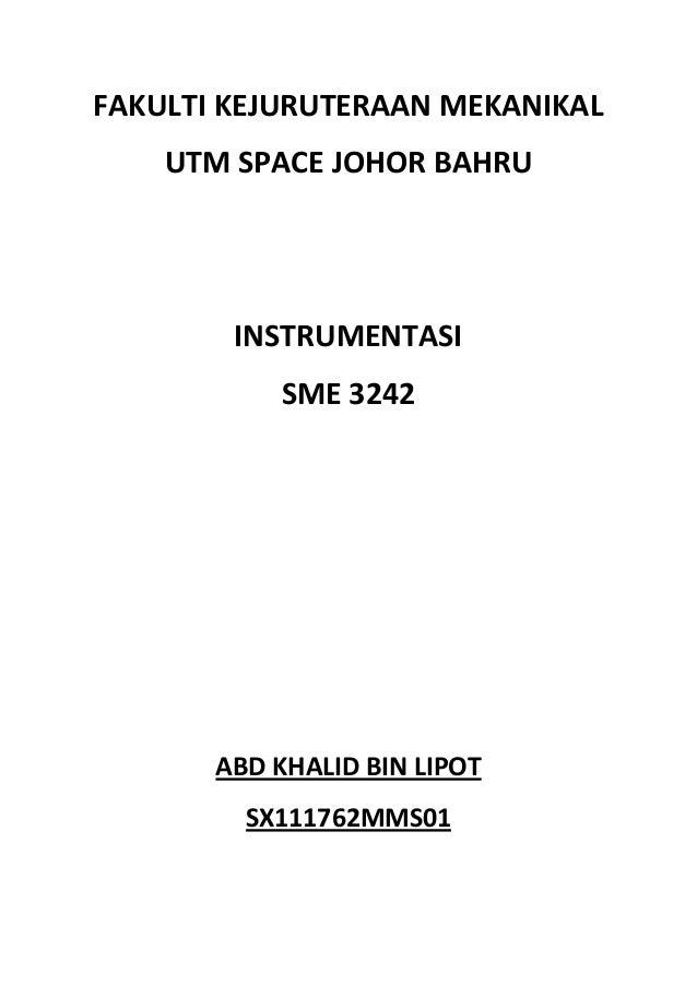FAKULTI KEJURUTERAAN MEKANIKAL    UTM SPACE JOHOR BAHRU        INSTRUMENTASI           SME 3242       ABD KHALID BIN LIPOT...
