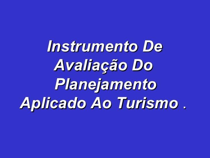 Instrumento De Avaliação Do  Planejamento Aplicado Ao Turismo  .
