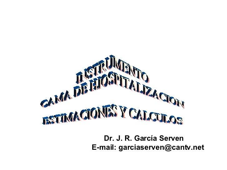 INSTRUMENTO CAMA DE HJOSPITALIZACION ESTIMACIONES Y CALCULOS Dr. J. R. García Serven E-mail: garciaserven@cantv.net
