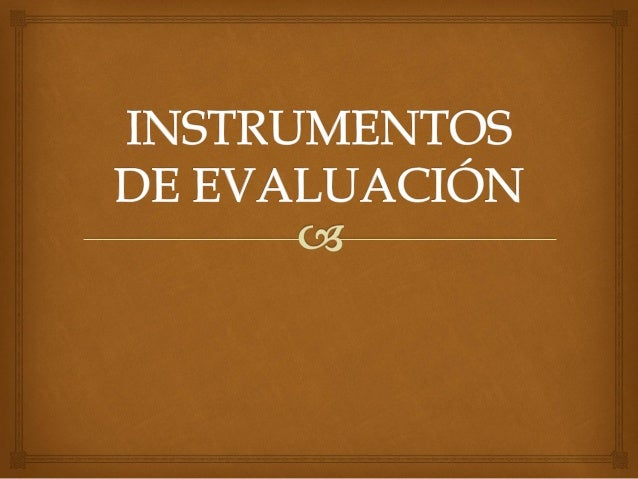  TIPOS DE INSTRUMENTOS Lista de comprobación o cotejo Escala de rango o categoría Rúbrica Portafolios Guía de observación...