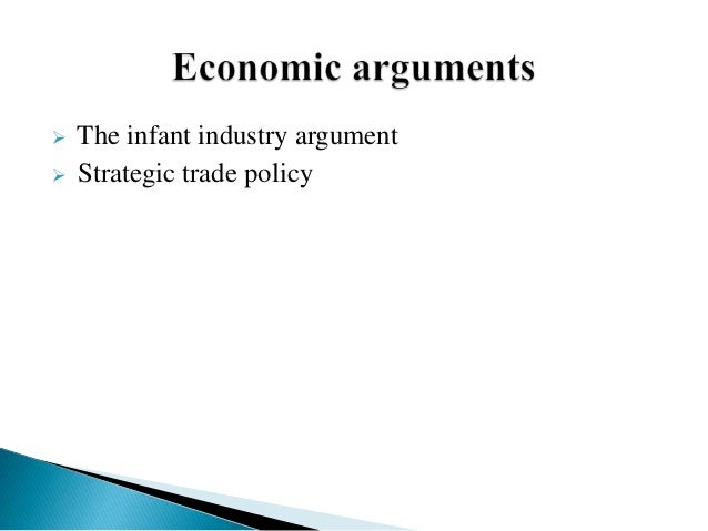 infant industry argument This paper identifies a flaw in the infant industry argument that previous literature  has ignored a simple model first replicates the infant industry logic but.