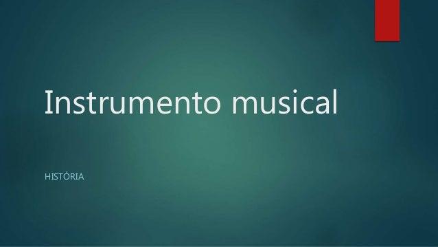 Instrumento musical HISTÓRIA