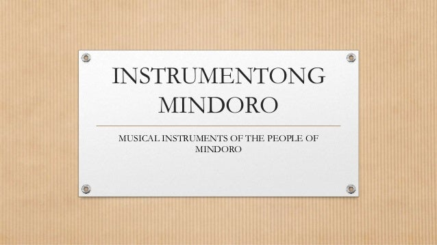 musical instrument of mindoro Mindoro - musical instruments mindoro has different kinds of musical instruments for example: gitgit = gitgit is an instrument with 3 or 4 strings.