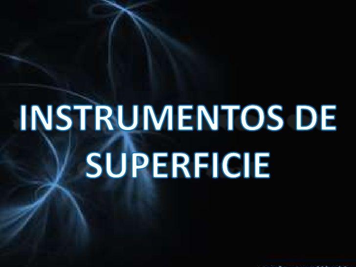 INSTRUMENTOS DE SUPERFICIE<br />
