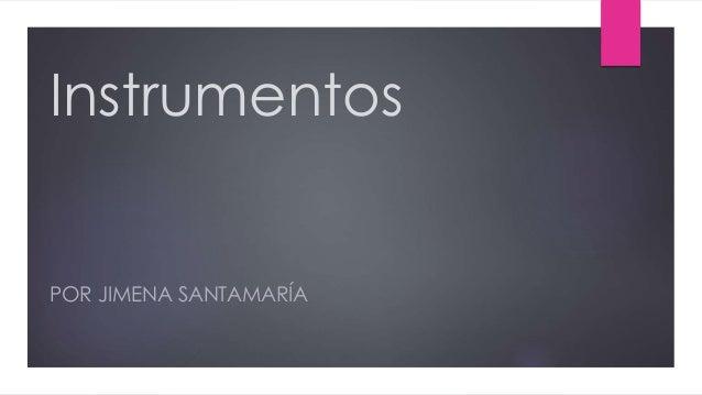 Instrumentos POR JIMENA SANTAMARÍA