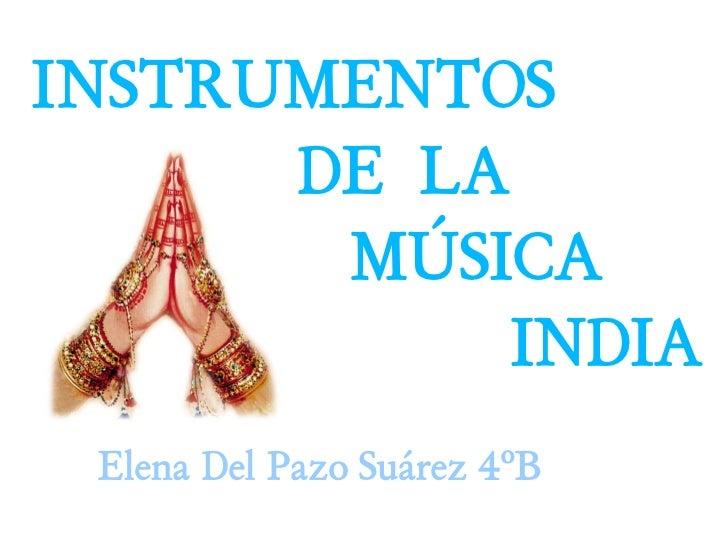 INSTRUMENTOS       DE LA        MÚSICA            INDIA  Elena Del Pazo Suárez 4ºB