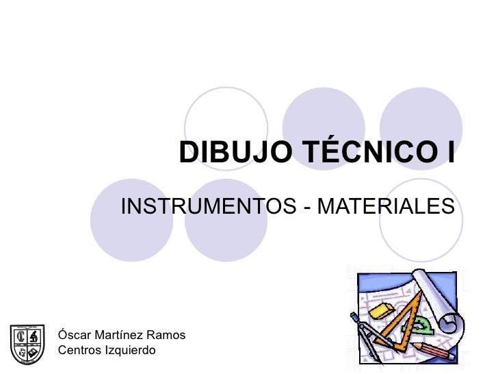 DIBUJO TÉCNICO I INSTRUMENTOS - MATERIALES  Óscar Martínez Ramos Centros Izquierdo