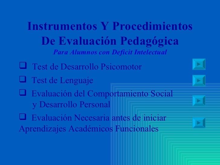 Instrumentos Y Procedimientos De Evaluación Pedagógica Para Alumnos con Deficit Intelectual <ul><li>Test de Desarrollo Psi...