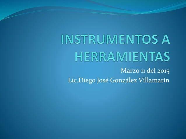 Marzo 11 del 2015 Lic.Diego José González Villamarín