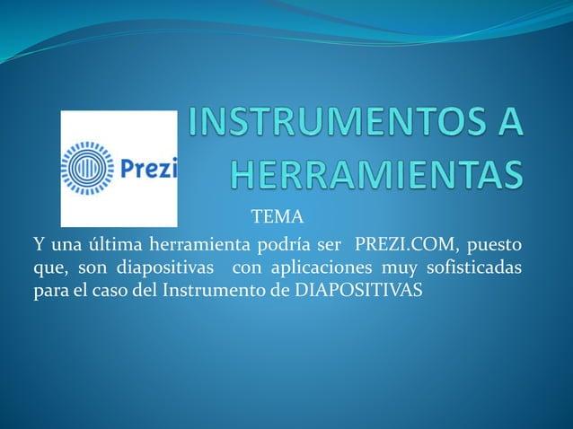 TEMA Y una última herramienta podría ser PREZI.COM, puesto que, son diapositivas con aplicaciones muy sofisticadas para el...