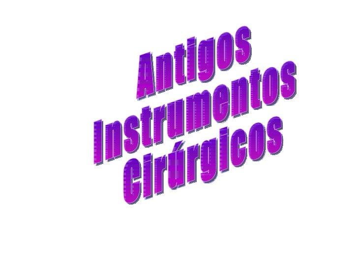 Antigos  Instrumentos Cirúrgicos