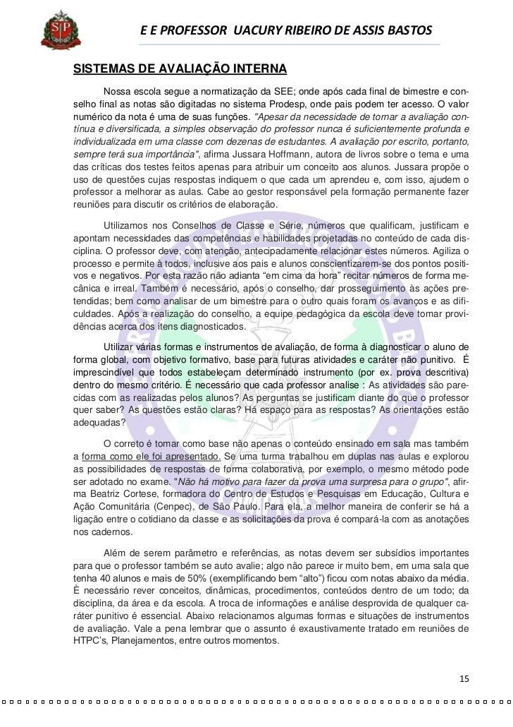 E E PROFESSOR UACURY RIBEIRO DE ASSIS BASTOSSISTEMAS DE AVALIAÇÃO INTERNA        Nossa escola segue a normatização da SEE;...