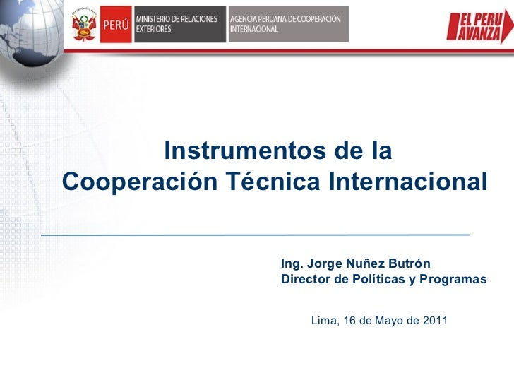 Instrumentos de laCooperación Técnica Internacional                Ing. Jorge Nuñez Butrón                Director de Polí...