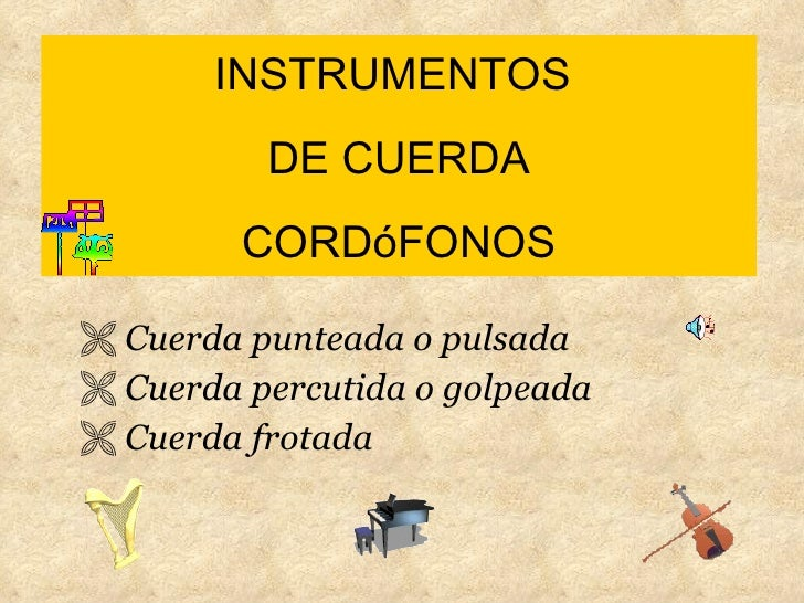 INSTRUMENTOS  DE CUERDA CORDóFONOS <ul><li>Cuerda punteada o pulsada </li></ul><ul><li>Cuerda percutida o golpeada </li></...