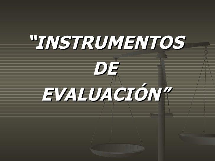 """"""" INSTRUMENTOS DE EVALUACIÓN"""""""