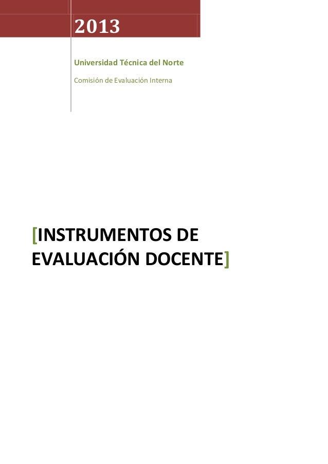 2013 Universidad Técnica del Norte Comisión de Evaluación Interna [INSTRUMENTOS DE EVALUACIÓN DOCENTE]