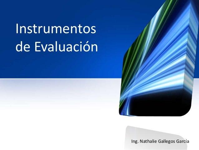 Instrumentos de Evaluación  Ing. Nathalie Gallegos García