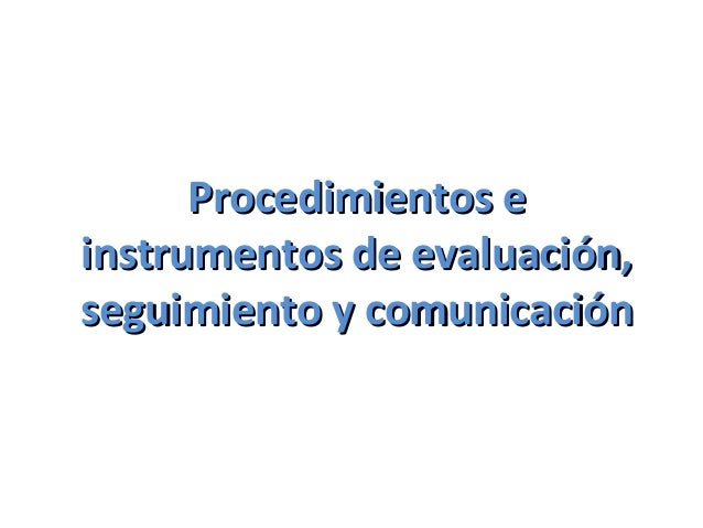 Procedimientos e instrumentos de evaluación, seguimiento y comunicación