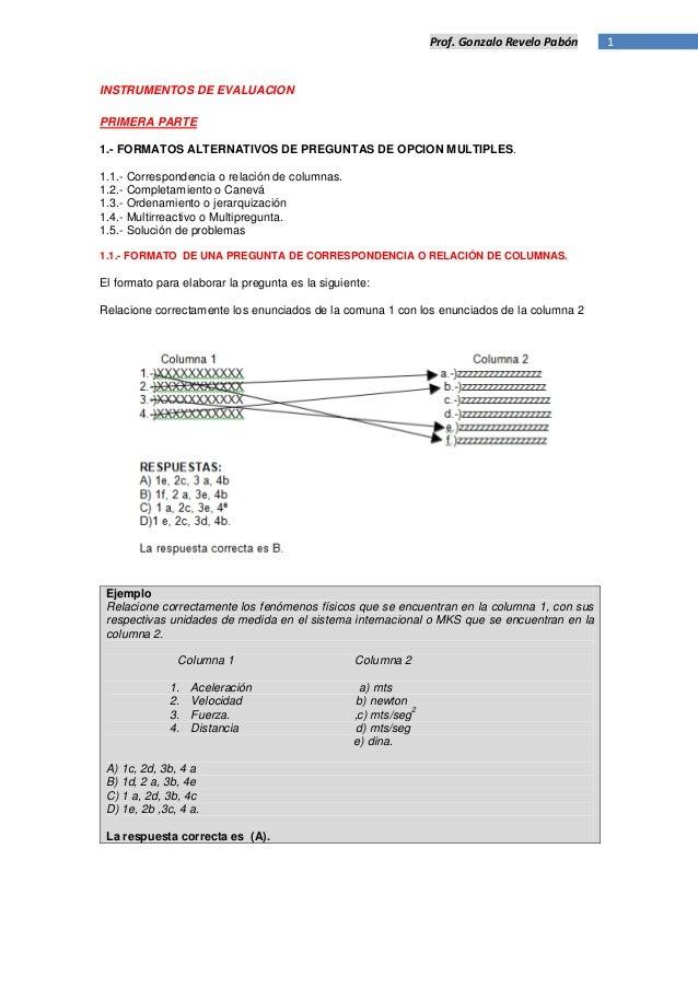 Prof. Gonzalo Revelo Pabón   1INSTRUMENTOS DE EVALUACIONPRIMERA PARTE1.- FORMATOS ALTERNATIVOS DE PREGUNTAS DE OPCION MULT...