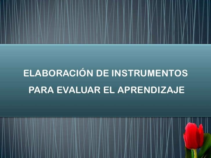 ELABORACIÓN DE INSTRUMENTOSPARA EVALUAR EL APRENDIZAJE