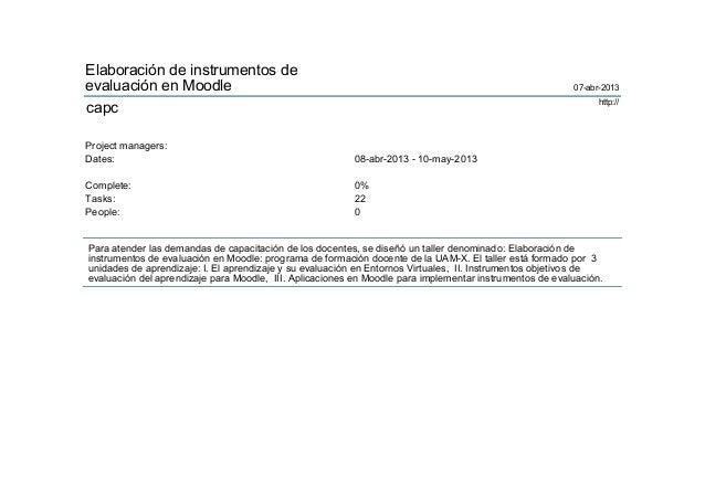 Elaboración de instrumentos deevaluación en Moodle 07-abr-2013capc http://Project managers:Dates: 08-abr-2013 - 10-may-201...