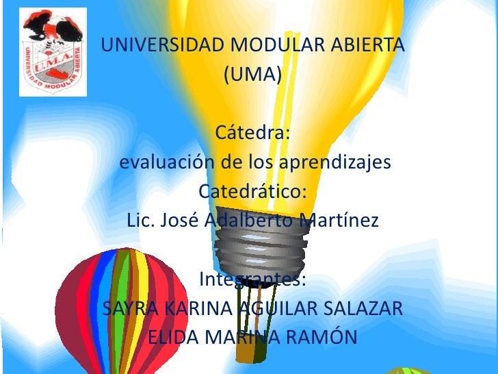 UNIVERSIDAD MODULAR ABIERTA<br />(UMA)<br /><br />Cátedra:<br />evaluación de los aprendizajes<br />Catedrático: <br />Li...
