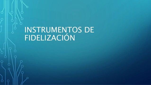INSTRUMENTOS DE FIDELIZACIÓN