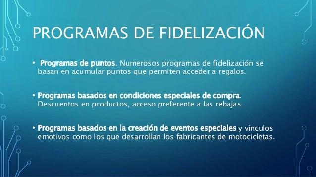 PROGRAMAS DE FIDELIZACIÓN • Programas de puntos. Numerosos programas de fidelización se basan en acumular puntos que permi...