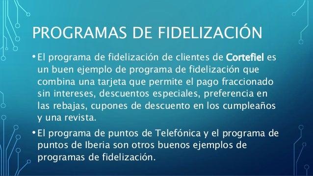 PROGRAMAS DE FIDELIZACIÓN • El programa de fidelización de clientes de Cortefiel es un buen ejemplo de programa de fideliz...