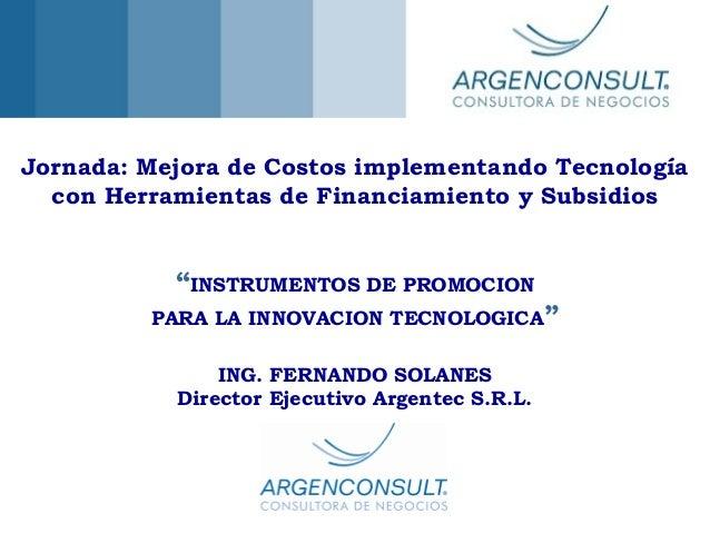 """Jornada: Mejora de Costos implementando Tecnología con Herramientas de Financiamiento y Subsidios """"INSTRUMENTOS DE PROMOCI..."""