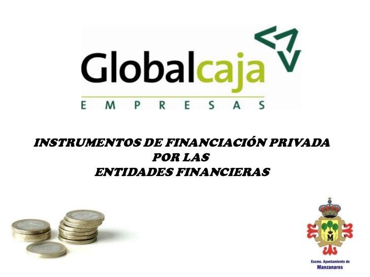 INSTRUMENTOS DE FINANCIACIÓN PRIVADA              POR LAS       ENTIDADES FINANCIERAS