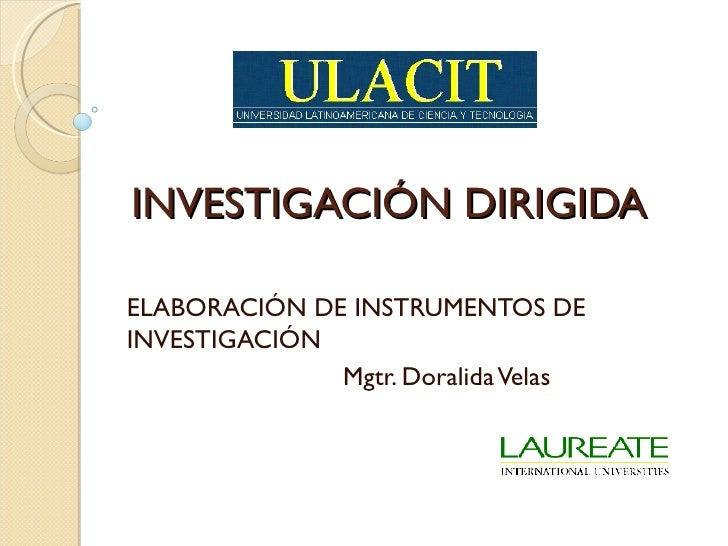 INVESTIGACIÓN DIRIGIDAELABORACIÓN DE INSTRUMENTOS DEINVESTIGACIÓN              Mgtr. Doralida Velas