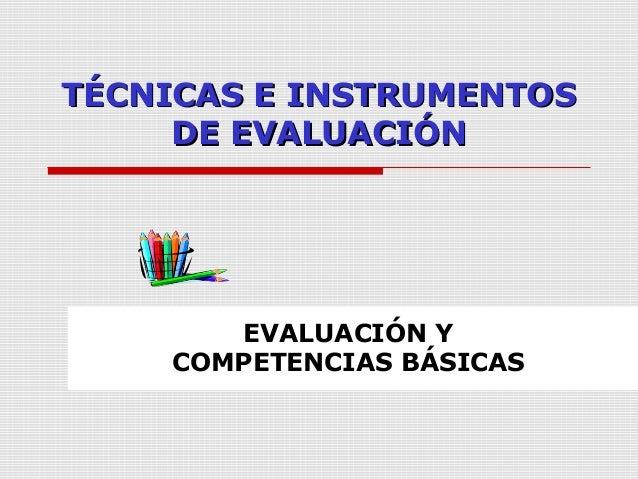 TÉCNICAS E INSTRUMENTOS DE EVALUACIÓN  EVALUACIÓN Y COMPETENCIAS BÁSICAS