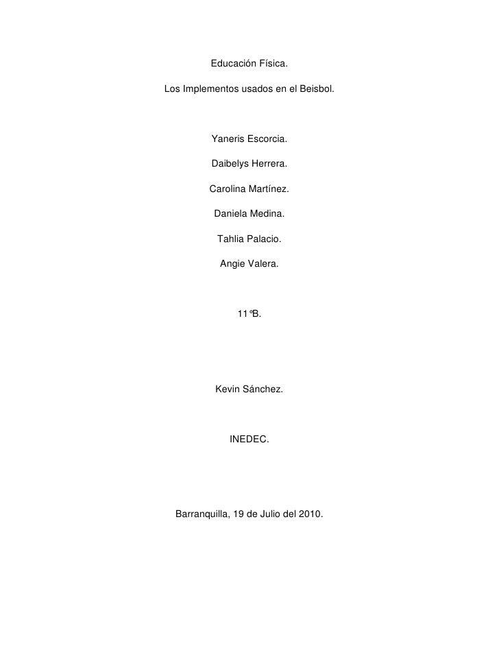 Educación Física.<br />Los Implementos usados en el Beisbol.<br />Yaneris Escorcia.<br />Daibelys Herrera.<br />Carolina M...