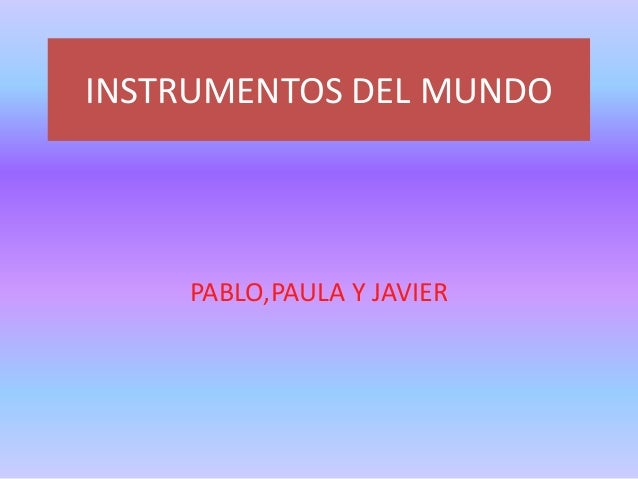 INSTRUMENTOS DEL MUNDO PABLO,PAULA Y JAVIER