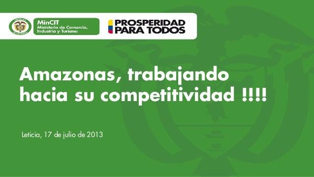 Amazonas, trabajando hacia su competitividad !!!! Leticia, 17 de julio de 2013