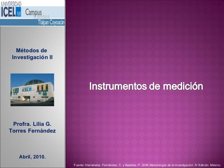 Métodos de  Investigación II Profra. Lilia G. Torres Fernández Abril, 2010. Fuente: Hernández, Fernández, C. y Baptista, P...