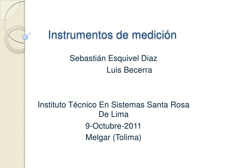 Instrumentos de medición<br />Sebastián Esquivel Diaz<br />              Luis Becerra<br />Instituto Técnico En Sistemas S...