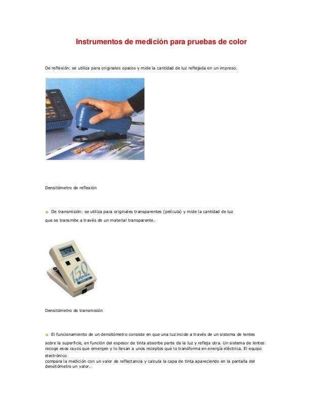 Instrumentos de medición para pruebas de color De reflexión: se utiliza para originales opacos y mide la cantidad de luz r...