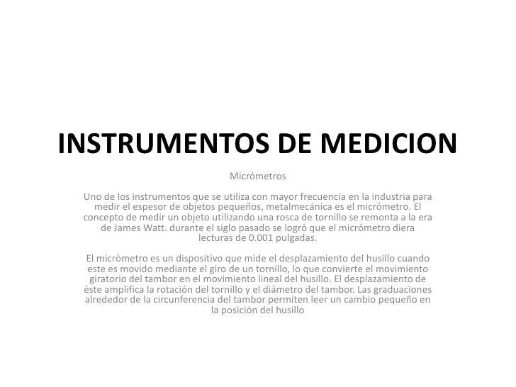 INSTRUMENTOS DE MEDICION                                   Micrómetros Uno de los instrumentos que se utiliza con mayor fr...