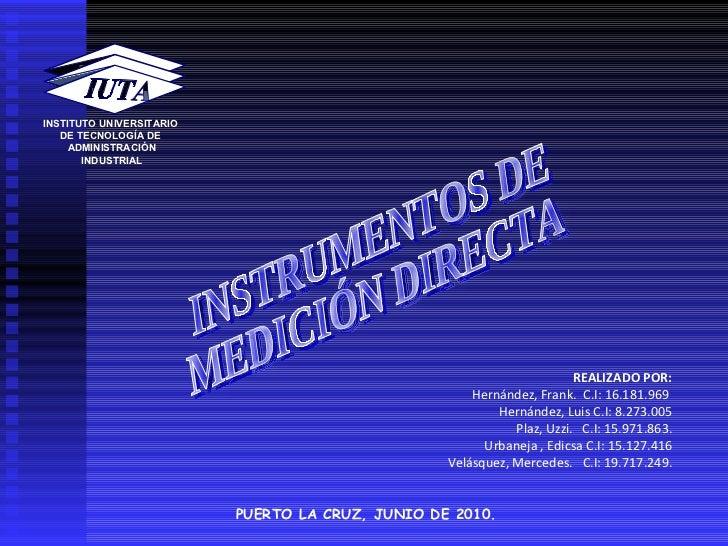 PUERTO LA CRUZ, JUNIO DE 2010. INSTRUMENTOS DE MEDICIÓN DIRECTA REALIZADO POR: Hernández, Frank.  C.I: 16.181.969  Hernánd...