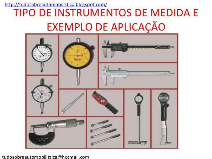 . http://tudosobreautomobilistica.blogspot.com/     TIPO DE INSTRUMENTOS DE MEDIDA E           EXEMPLO DE APLICAÇÃOtudosob...