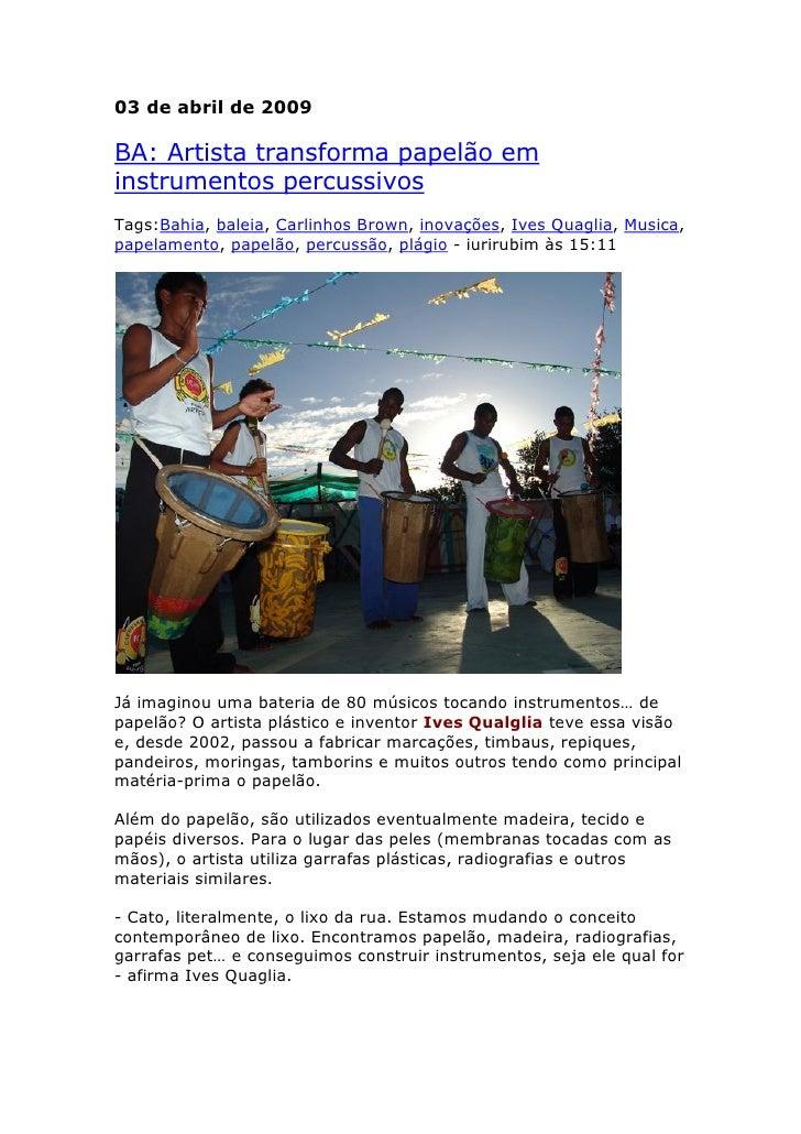 03 de abril de 2009BA: Artista transforma papelão eminstrumentos percussivosTags:Bahia, baleia, Carlinhos Brown, inovações...